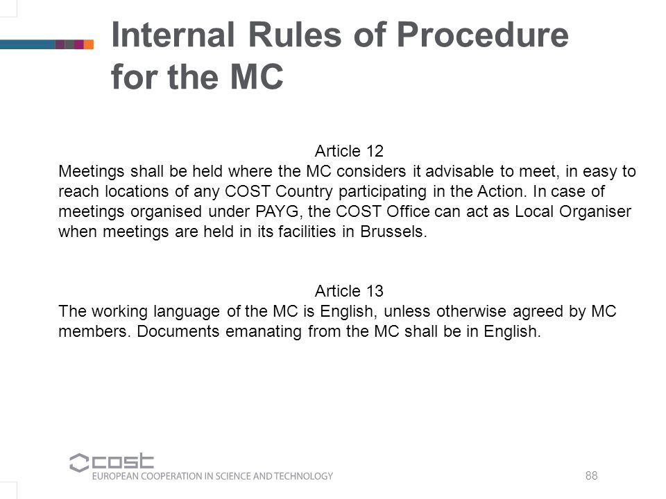 88 Internal Rules of Procedure for the MC Article 12 Meetings shall be held where the MC considers it advisable to meet, in easy to reach locations of any COST Country participating in the Action.