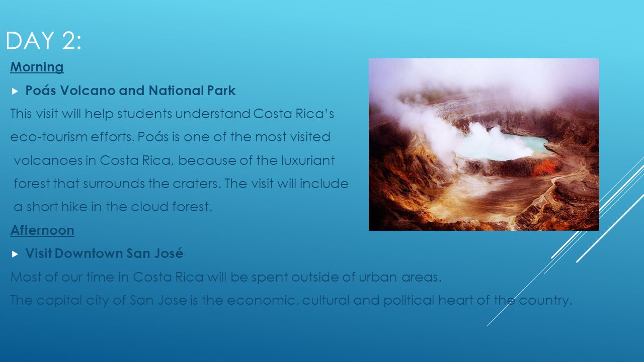 DAY 2: Morning Poás Volcano and National Park This visit will help students understand Costa Ricas eco-tourism efforts.