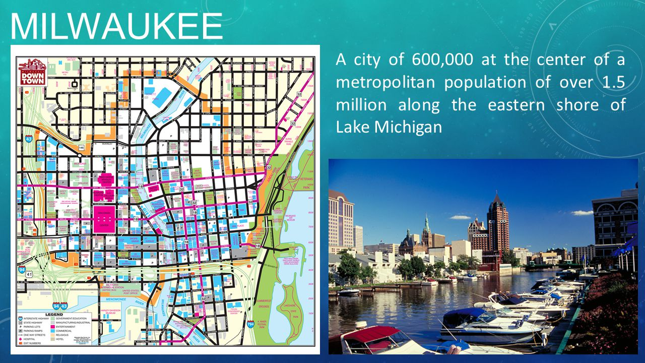 MILWAUKEE A city of 600,000 at the center of a metropolitan population of over 1.5 million along the eastern shore of Lake Michigan