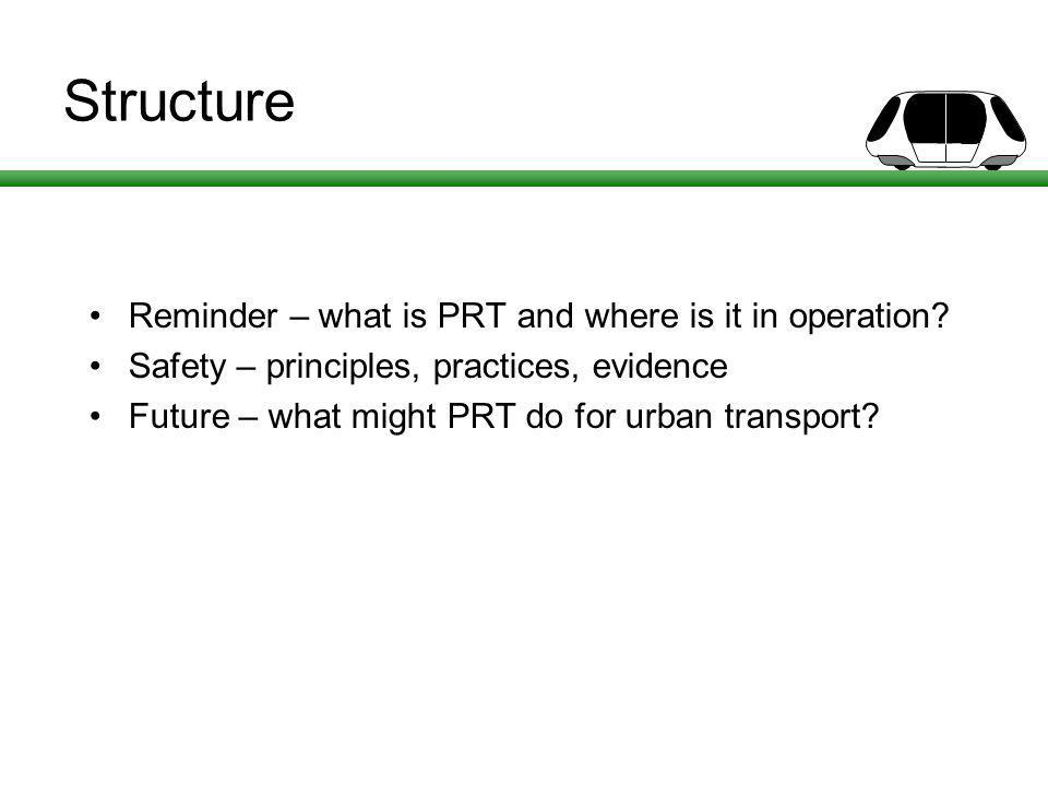 Structure Reminder – what is PRT and where is it in operation.