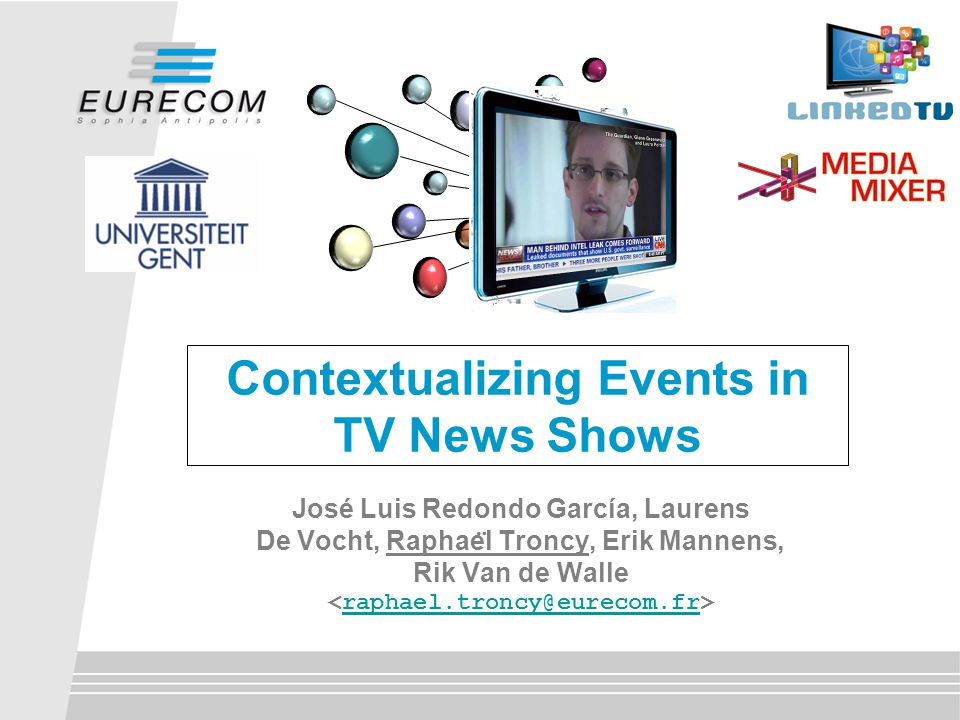 Contextualizing Events in TV News Shows José Luis Redondo García, Laurens De Vocht, Raphae ̈ l Troncy, Erik Mannens, Rik Van de Walle raphael.troncy@eurecom.fr