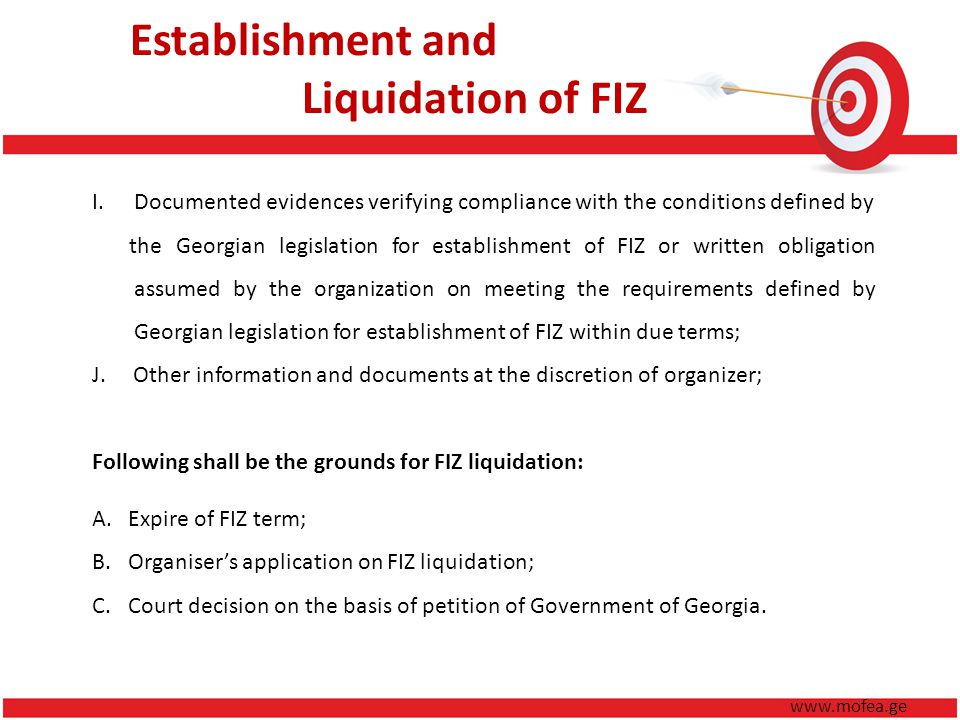 www.mofea.ge I.Documented evidences verifying compliance with the conditions defined by the Georgian legislation for establishment of FIZ or written obligation assumed by the organization on meeting the requirements defined by Georgian legislation for establishment of FIZ within due terms; J.