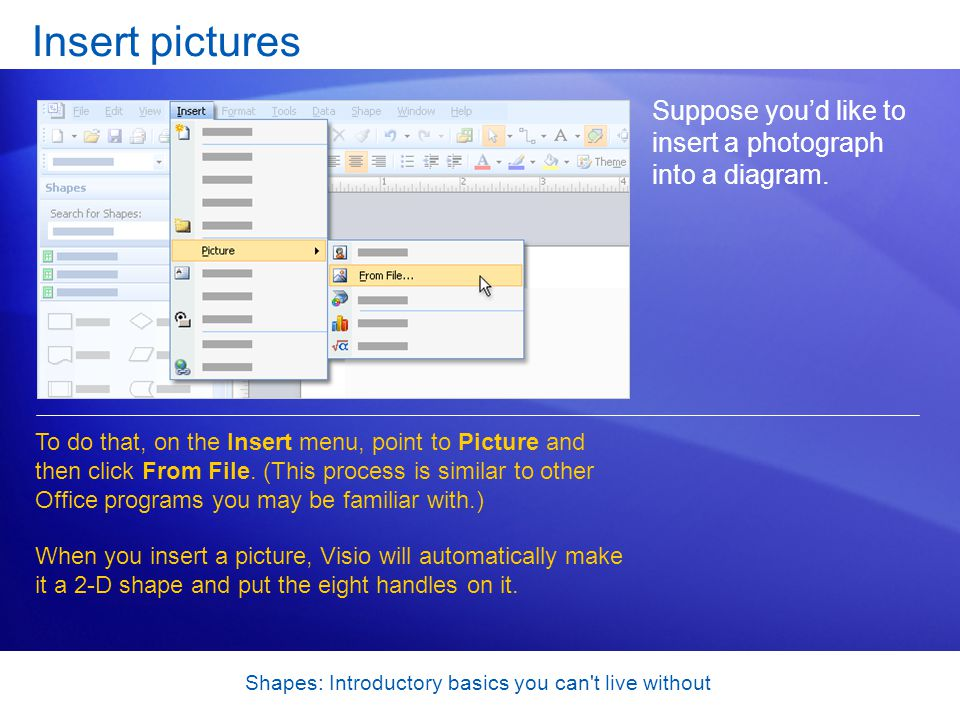 Shapes: Introductory basics you can t live without Insert pictures Suppose youd like to insert a photograph into a diagram.
