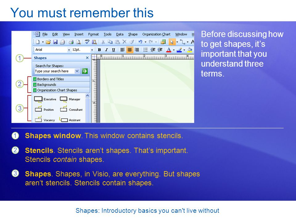Shapes: Introductory basics you can t live without Get shapes with templates One way to get shapes is to choose a template, which is one of the drawing options you see when you start Visio.