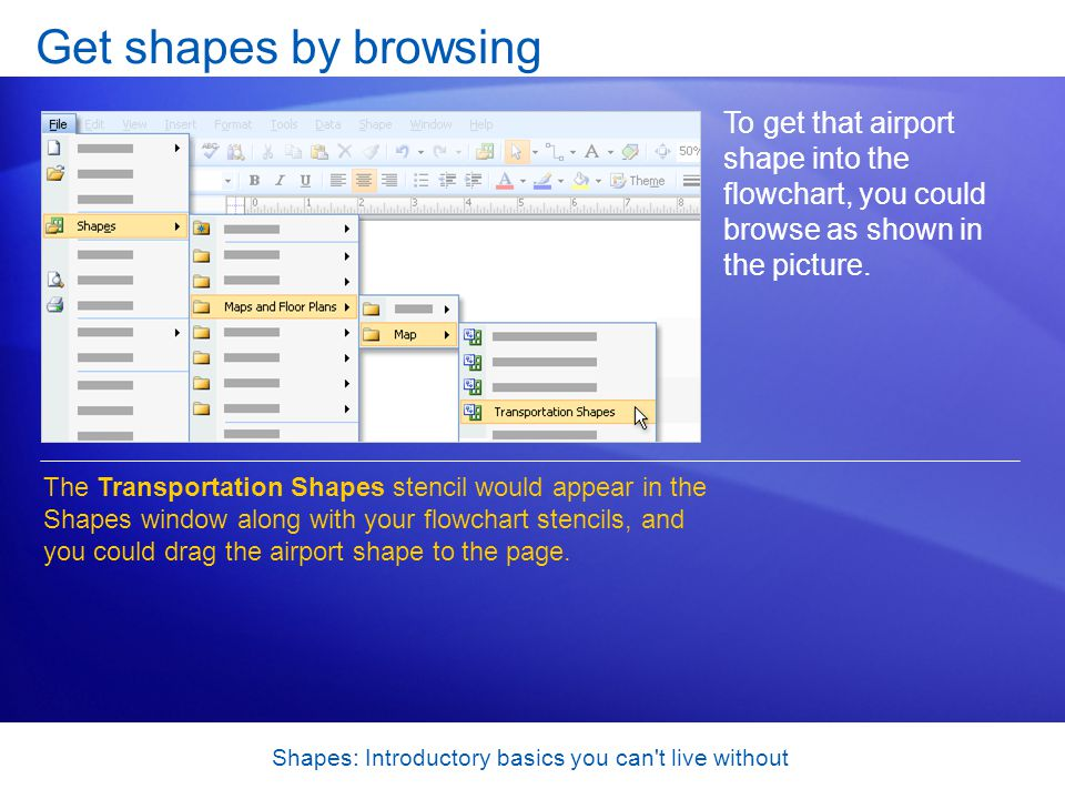 Shapes: Introductory basics you can t live without Get shapes by browsing To get that airport shape into the flowchart, you could browse as shown in the picture.
