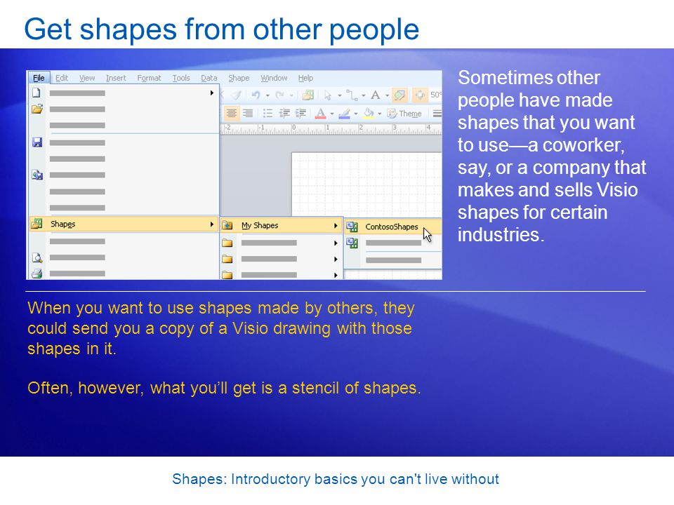 Shapes: Introductory basics you can t live without Get shapes from other people A stencil is a file with.vss or.vsx in the file name.