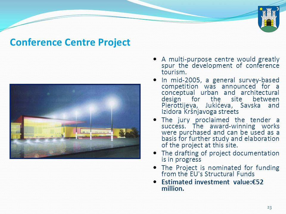 23 Conference Centre Project A multi-purpose centre would greatly spur the development of conference tourism.