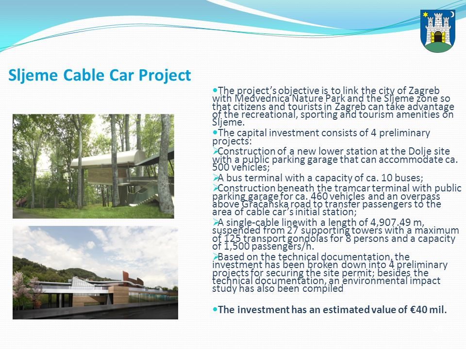 28 Sljeme Cable Car Project The projects objective is to link the city of Zagreb with Medvednica Nature Park and the Sljeme zone so that citizens and