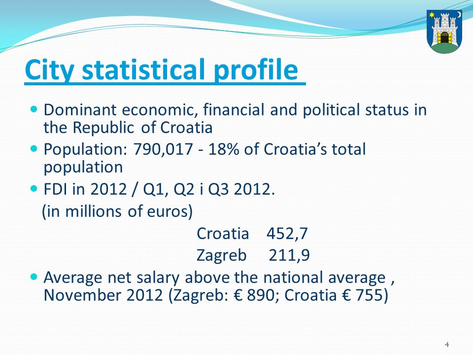 4 City statistical profile Dominant economic, financial and political status in the Republic of Croatia Population: 790,017 - 18% of Croatias total population FDI in 2012 / Q1, Q2 i Q3 2012.