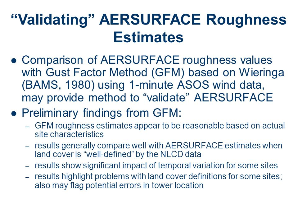 Comparison of AERSURFACE roughness values with Gust Factor Method (GFM) based on Wieringa (BAMS, 1980) using 1-minute ASOS wind data, may provide meth