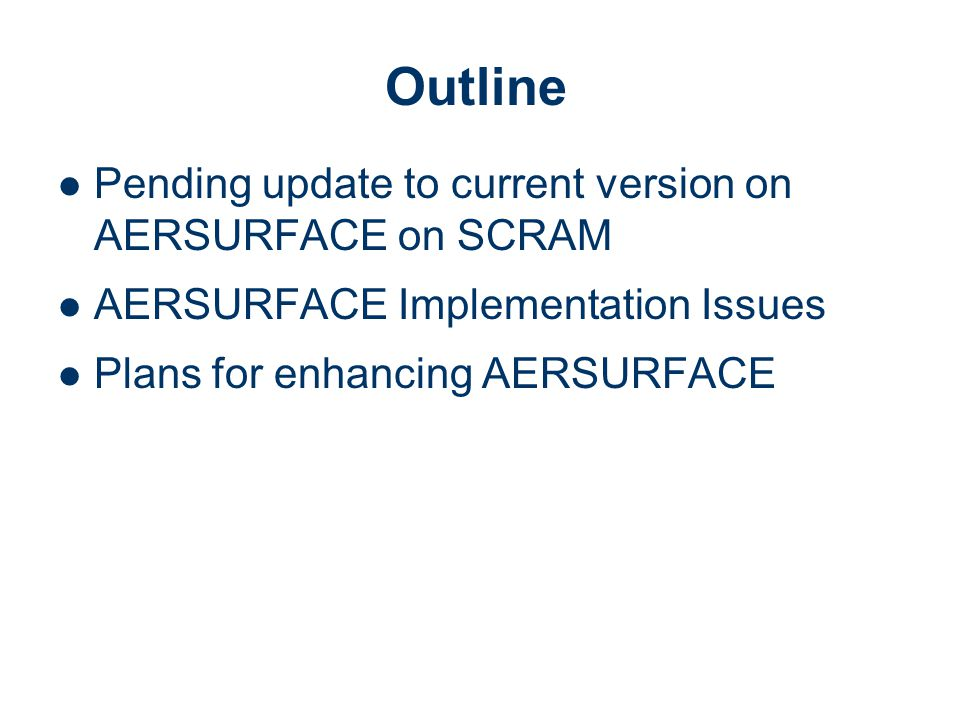 Pending update to current version on AERSURFACE on SCRAM AERSURFACE Implementation Issues Plans for enhancing AERSURFACE Outline