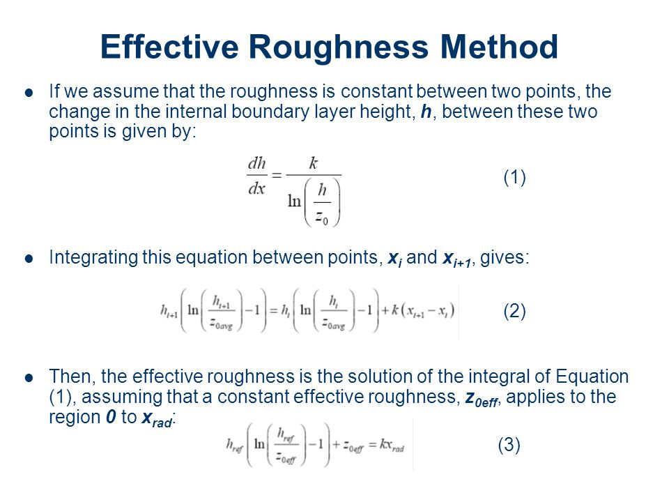 Effective Roughness Method If we assume that the roughness is constant between two points, the change in the internal boundary layer height, h, betwee