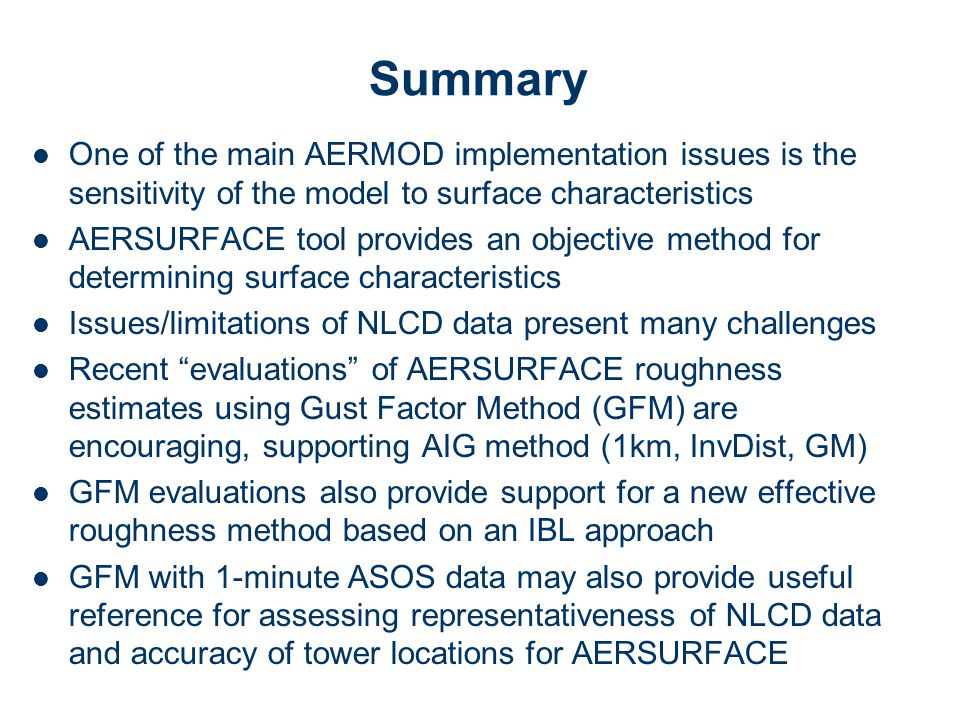 One of the main AERMOD implementation issues is the sensitivity of the model to surface characteristics AERSURFACE tool provides an objective method f