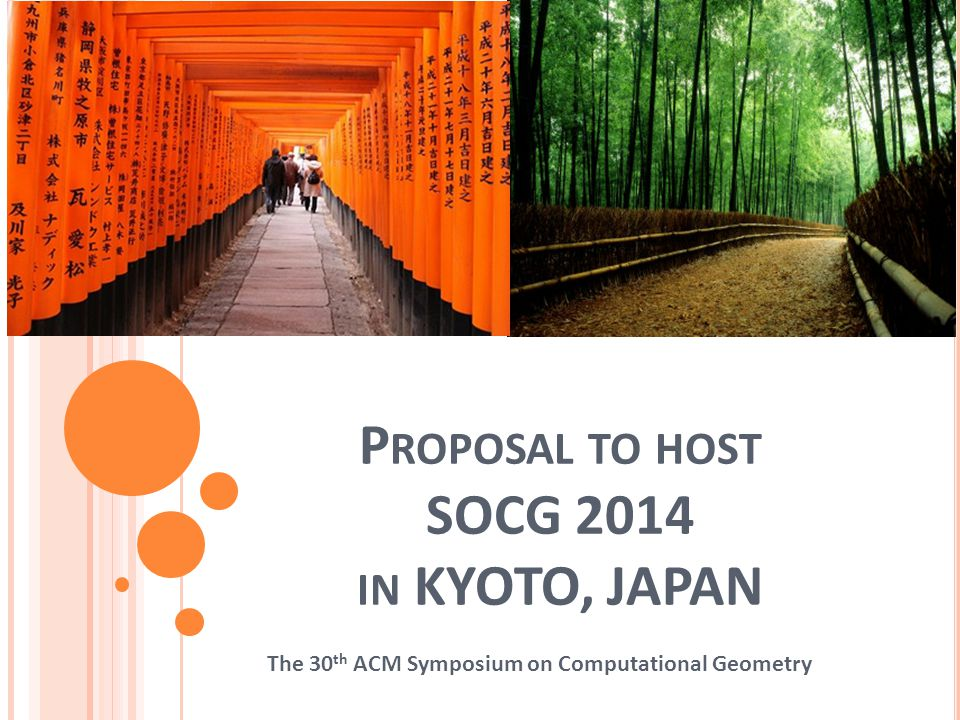 P ROPOSAL TO HOST SOCG 2014 IN KYOTO, JAPAN The 30 th ACM Symposium on Computational Geometry