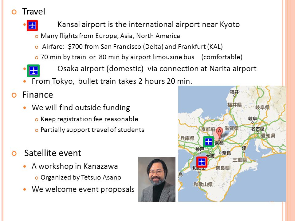 Travel Kansai airport is the international airport near Kyoto Many flights from Europe, Asia, North America Airfare: $700 from San Francisco (Delta) a
