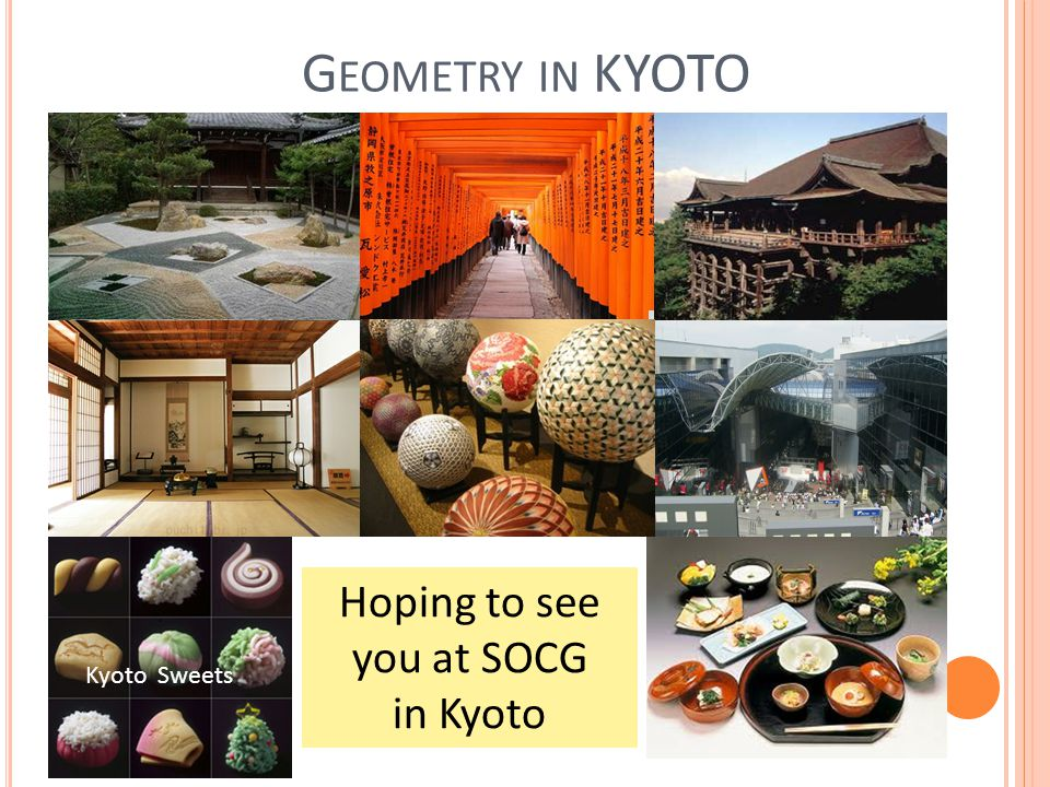 G EOMETRY IN KYOTO Hoping to see you at SOCG in Kyoto Kyoto Sweets