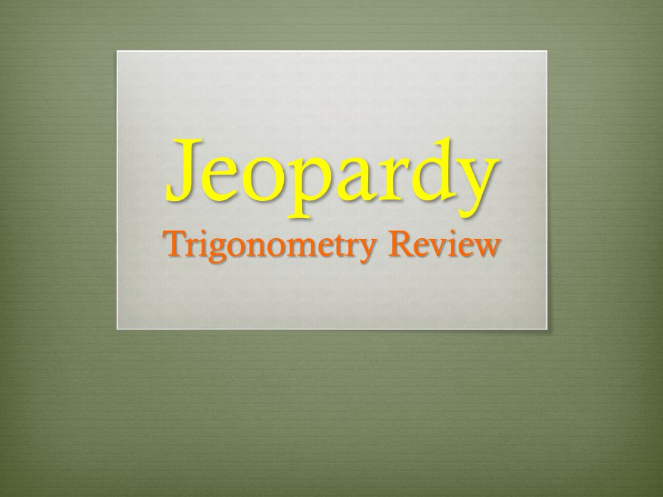 Jeopardy Trigonometry Review