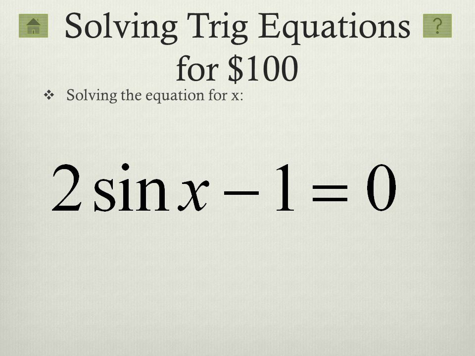 Solving Trig Equations for $100 Solving the equation for x: