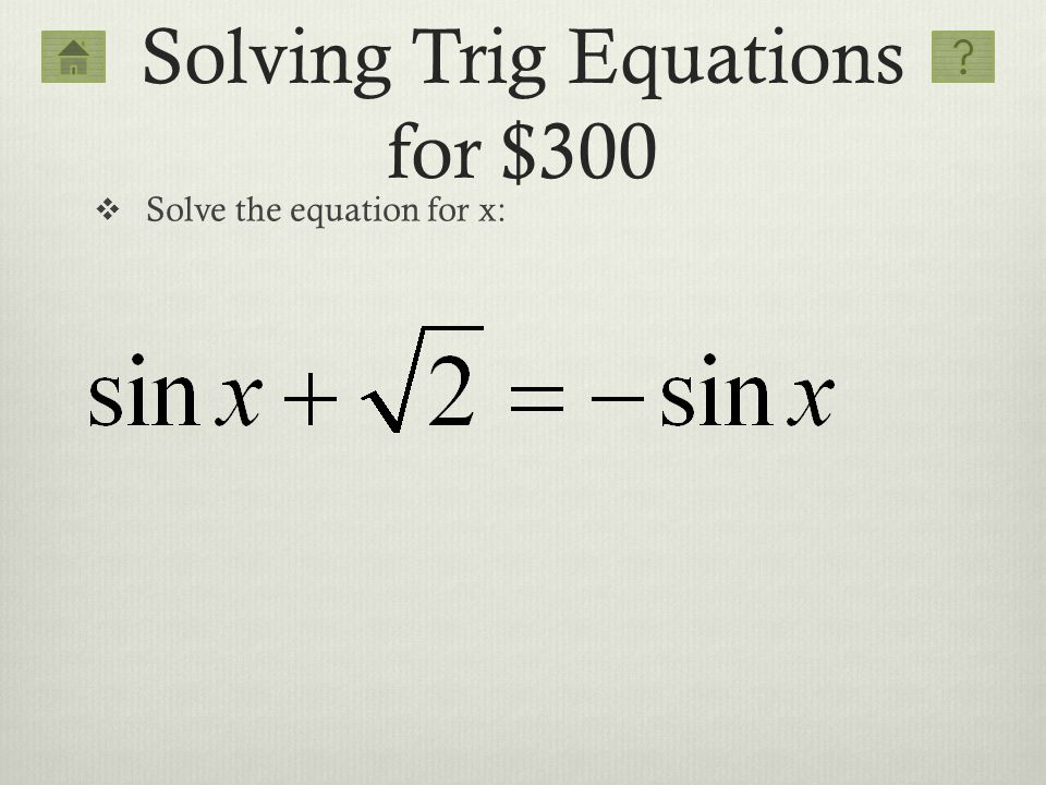 Solving Trig Equations for $300 Solve the equation for x: