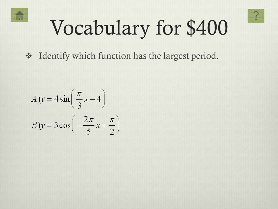 Vocabulary for $400 Identify which function has the largest period.