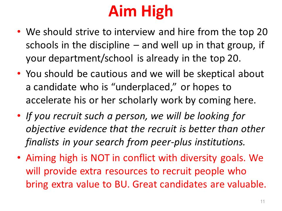 Aim High We should strive to interview and hire from the top 20 schools in the discipline – and well up in that group, if your department/school is al