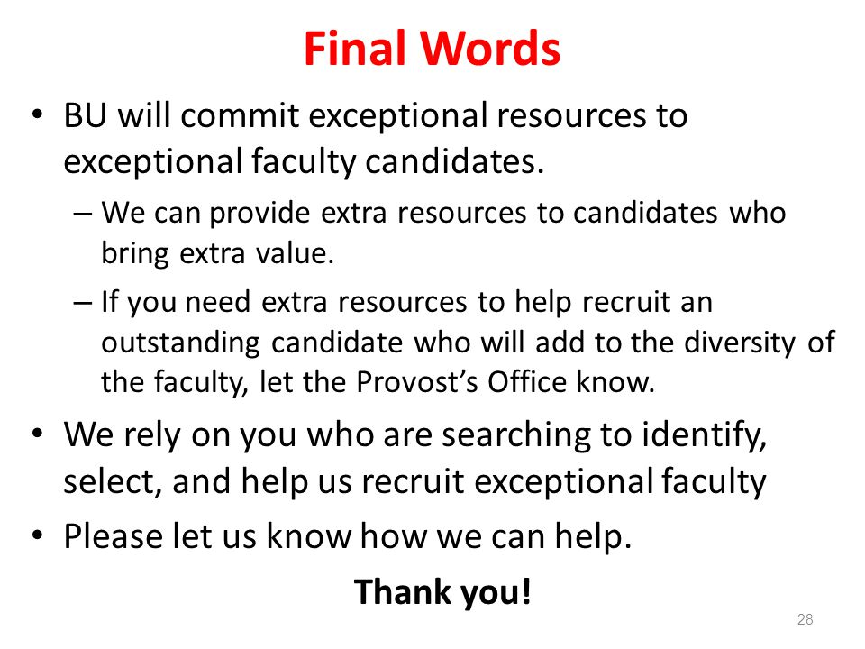 Final Words BU will commit exceptional resources to exceptional faculty candidates. – We can provide extra resources to candidates who bring extra val
