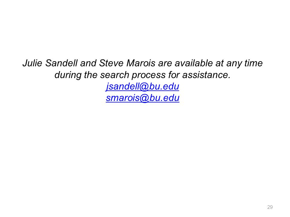 Julie Sandell and Steve Marois are available at any time during the search process for assistance. jsandell@bu.edu smarois@bu.edu 29
