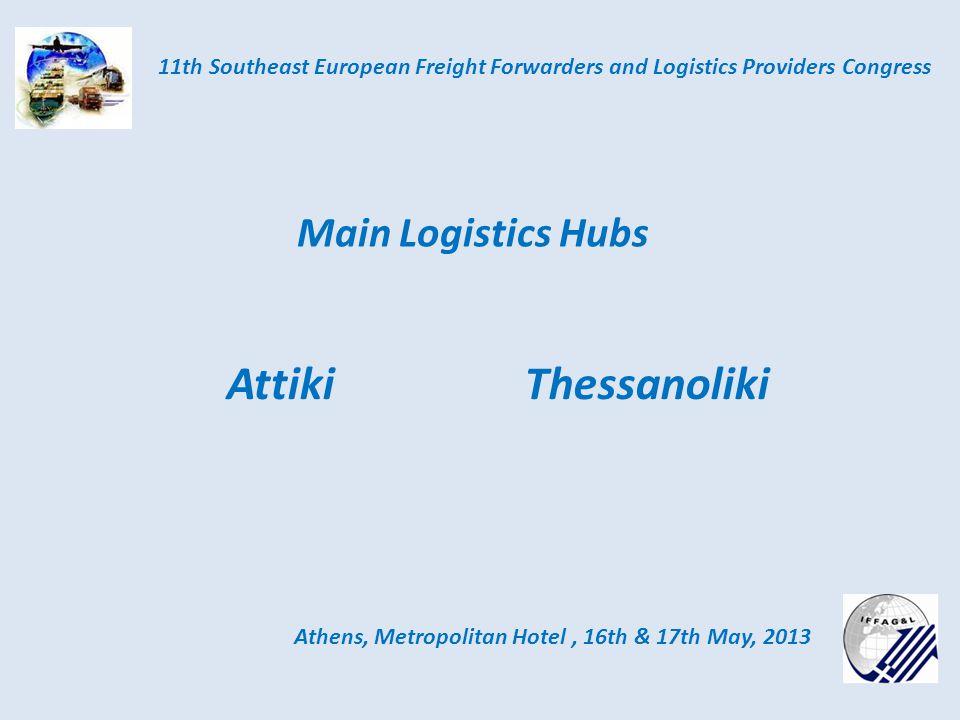 Thessanoliki Athens, Metropolitan Hotel, 16th & 17th May, 2013 11th Southeast European Freight Forwarders and Logistics Providers Congress Main Logistics Hubs Attiki