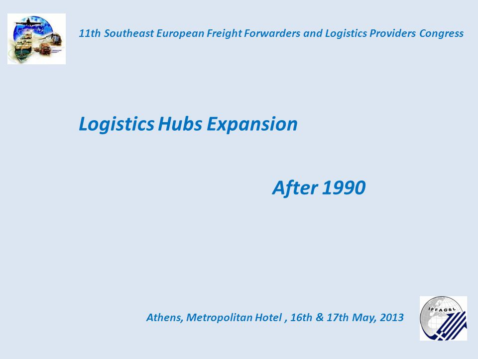 Industrial Area Athens, Metropolitan Hotel, 16th & 17th May, 2013 11th Southeast European Freight Forwarders and Logistics Providers Congress Thessaloniki – Kalochori