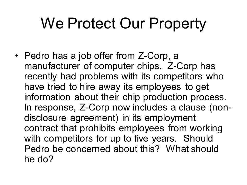 We Protect Our Property Pedro has a job offer from Z-Corp, a manufacturer of computer chips.