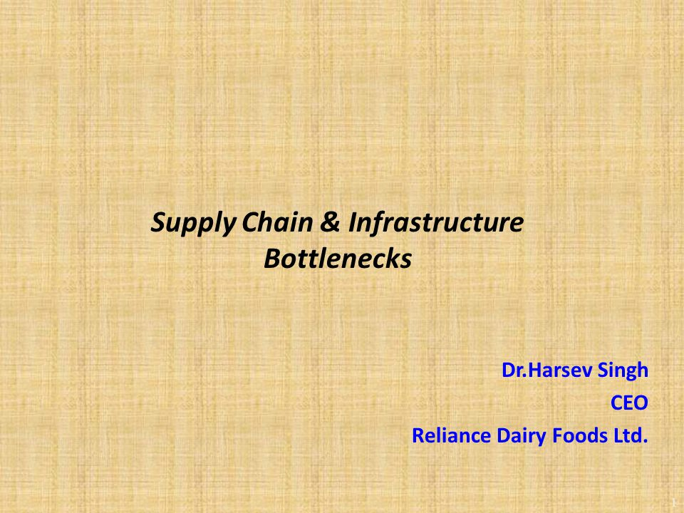 1 Dr.Harsev Singh CEO Reliance Dairy Foods Ltd. Supply Chain & Infrastructure Bottlenecks