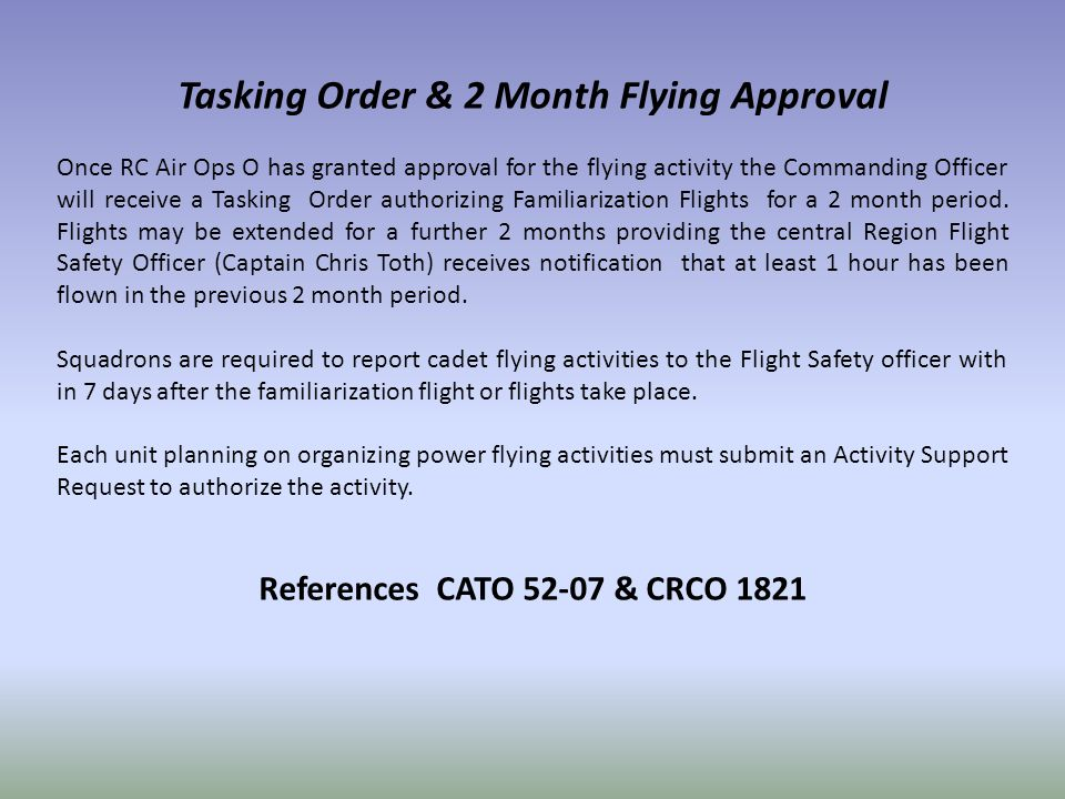 Tasking Order & 2 Month Flying Approval Once RC Air Ops O has granted approval for the flying activity the Commanding Officer will receive a Tasking Order authorizing Familiarization Flights for a 2 month period.