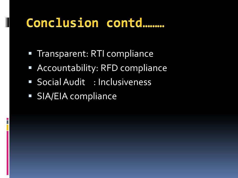 Transparent: RTI compliance Accountability: RFD compliance Social Audit : Inclusiveness SIA/EIA compliance