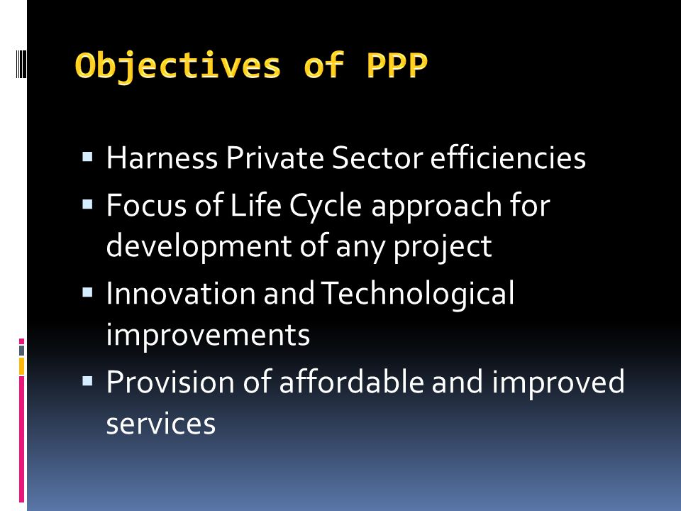 Harness Private Sector efficiencies Focus of Life Cycle approach for development of any project Innovation and Technological improvements Provision of