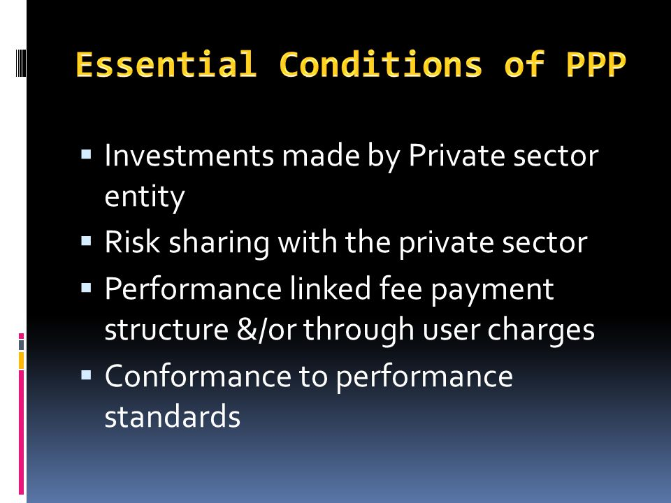 Investments made by Private sector entity Risk sharing with the private sector Performance linked fee payment structure &/or through user charges Conf