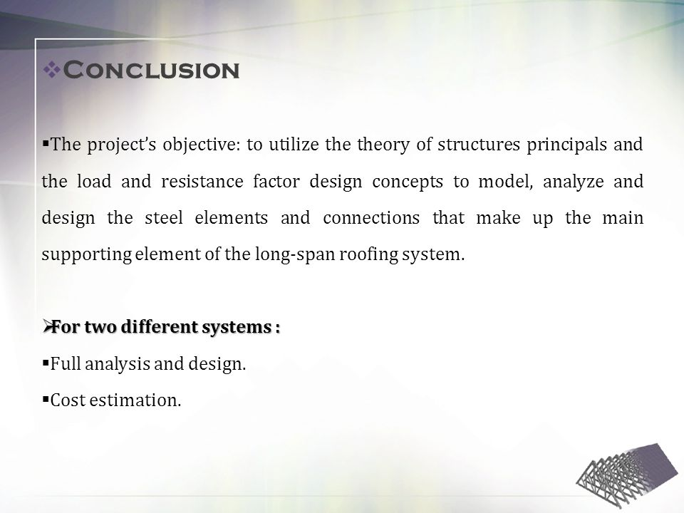 The projects objective: to utilize the theory of structures principals and the load and resistance factor design concepts to model, analyze and design the steel elements and connections that make up the main supporting element of the long-span roofing system.