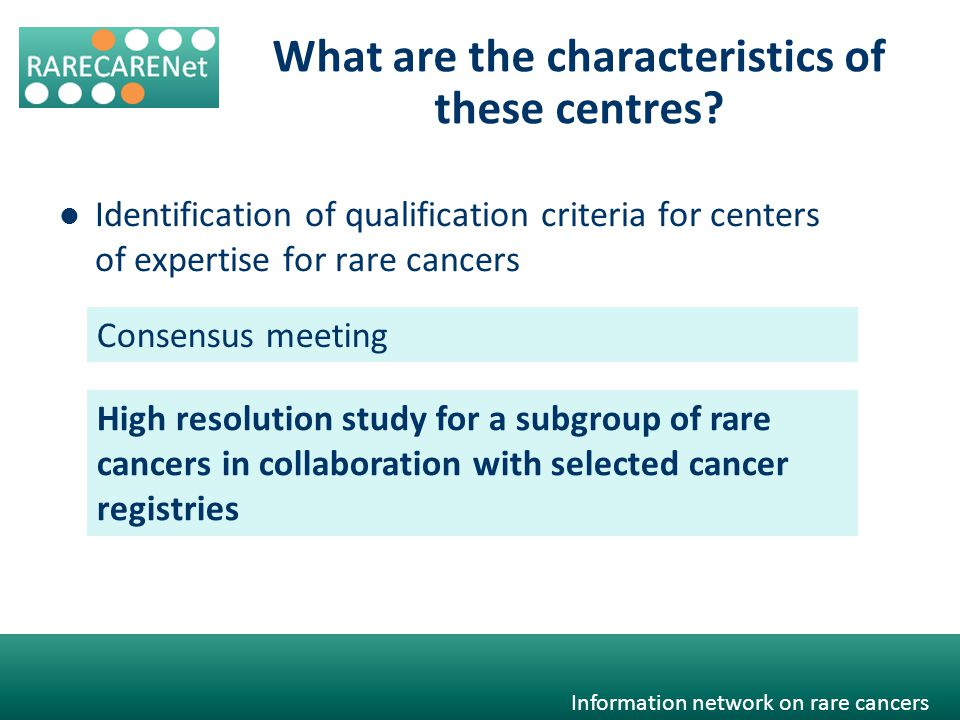 Information network on rare cancers What are the characteristics of these centres.