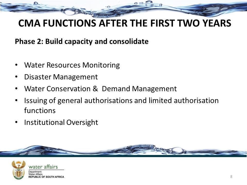 CMA FUNCTIONS AFTER THE FIRST TWO YEARS Phase 2: Build capacity and consolidate Water Resources Monitoring Disaster Management Water Conservation & De