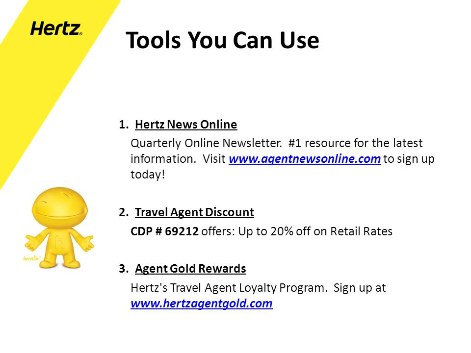 Tools You Can Use 1. Hertz News Online Quarterly Online Newsletter. #1 resource for the latest information. Visit www.agentnewsonline.com to sign up t