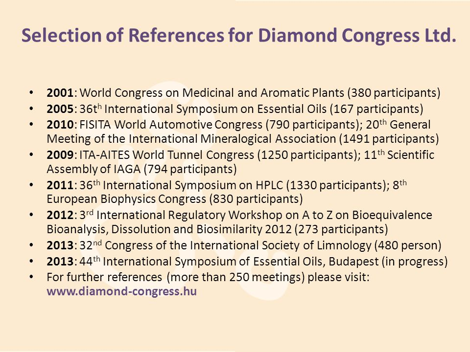 Selection of References for Diamond Congress Ltd. 2001: World Congress on Medicinal and Aromatic Plants (380 participants) 2005: 36t h International S
