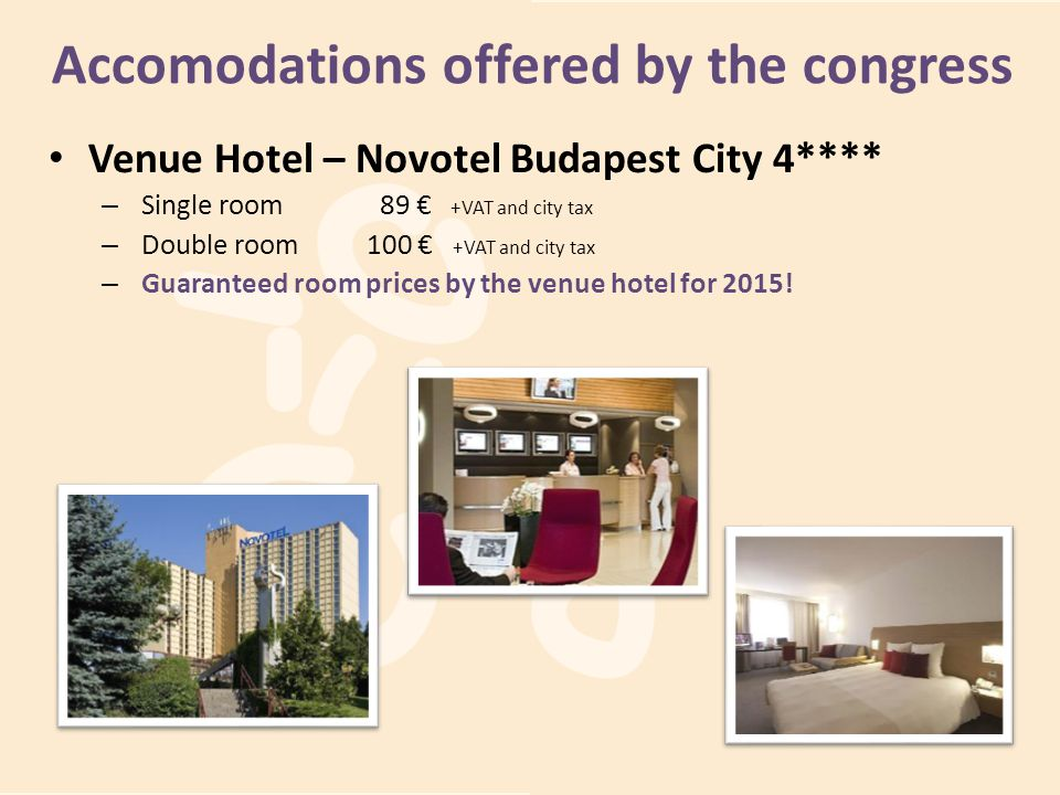Accomodations offered by the congress Venue Hotel – Novotel Budapest City 4**** – Single room 89 +VAT and city tax – Double room100 +VAT and city tax