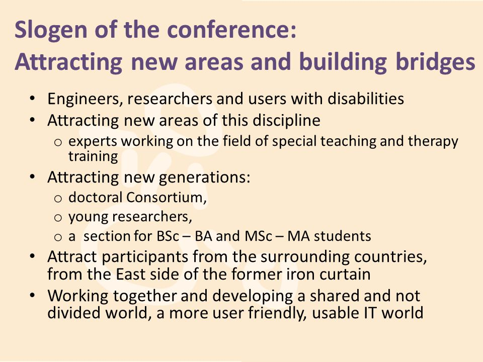Slogen of the conference: Attracting new areas and building bridges Engineers, researchers and users with disabilities Attracting new areas of this di
