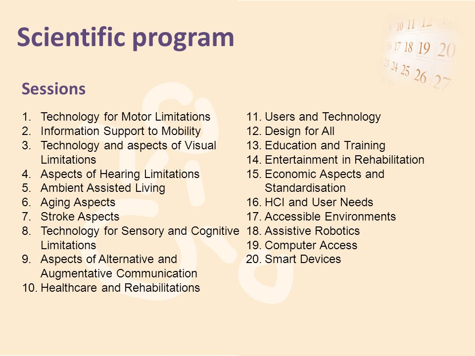Scientific program Sessions 1.Technology for Motor Limitations 2.Information Support to Mobility 3.Technology and aspects of Visual Limitations 4.Aspe