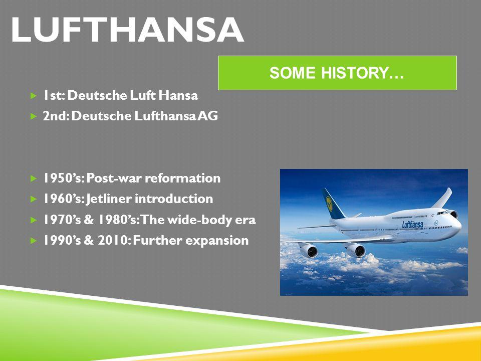 LUFTHANSA 1st: Deutsche Luft Hansa 2nd: Deutsche Lufthansa AG 1950s: Post-war reformation 1960s: Jetliner introduction 1970s & 1980s: The wide-body er