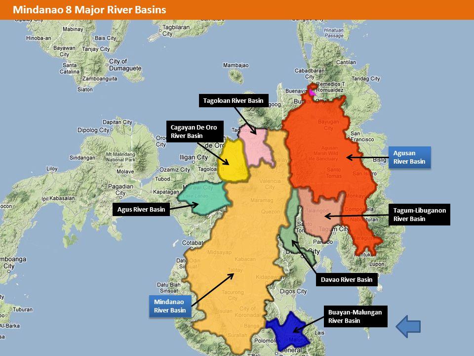 Mindanao 8 Major River Basins Mindanao River Basin Mindanao River Basin Agus River Basin Cagayan De Oro River Basin Tagoloan River Basin Buayan-Malung