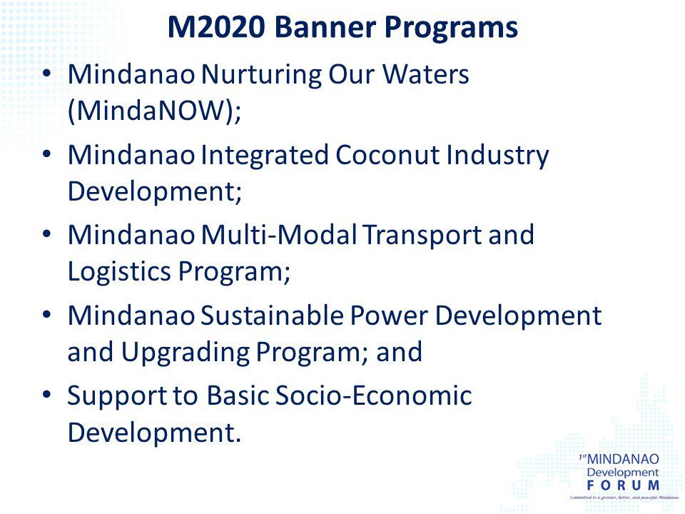 M2020 Banner Programs Mindanao Nurturing Our Waters (MindaNOW); Mindanao Integrated Coconut Industry Development; Mindanao Multi-Modal Transport and L