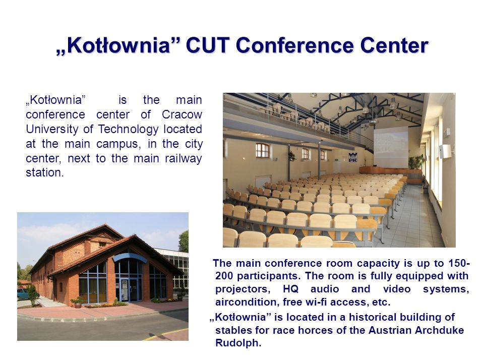 Kotłownia CUT Conference Center The main conference room capacity is up to 150- 200 participants.