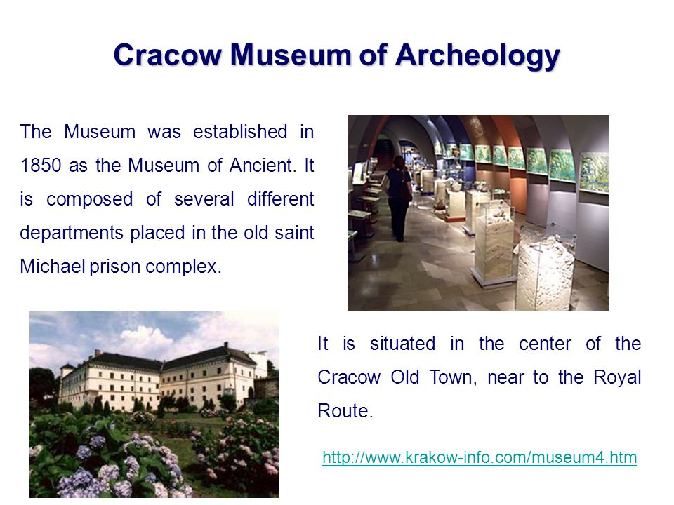 Cracow Museum of Archeology The Museum was established in 1850 as the Museum of Ancient.