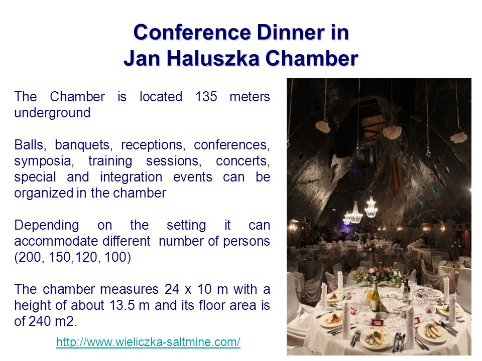 Conference Dinner in Jan Haluszka Chamber The Chamber is located 135 meters underground Balls, banquets, receptions, conferences, symposia, training s