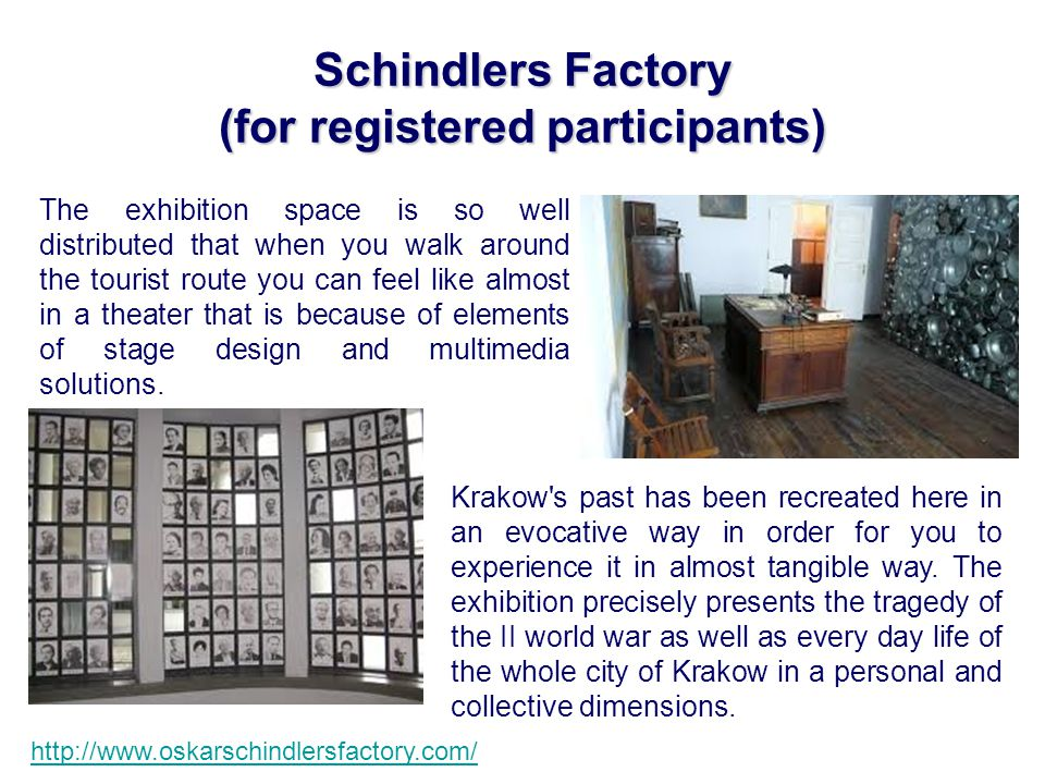 Schindlers Factory (for registered participants) http://www.oskarschindlersfactory.com/ The exhibition space is so well distributed that when you walk